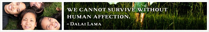 "Quote from Dalai Lama, :We cannot survive without human affection""."